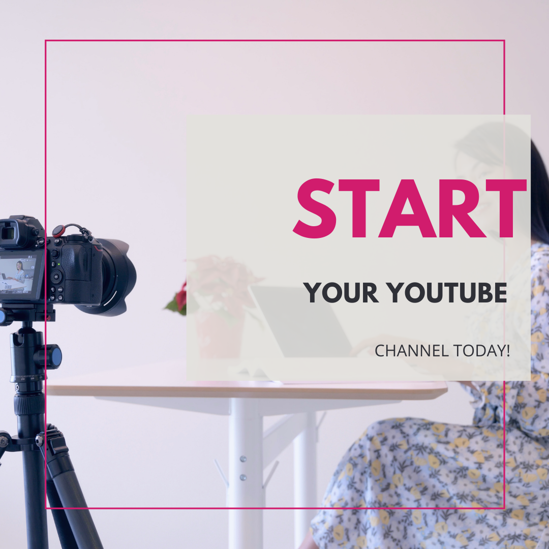 START YOUR YOUTUBE CHANNEL TODAY